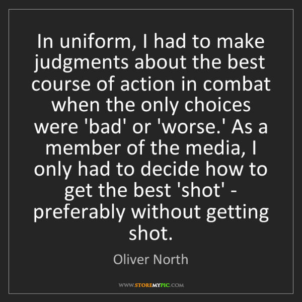 Oliver North: In uniform, I had to make judgments about the best course...