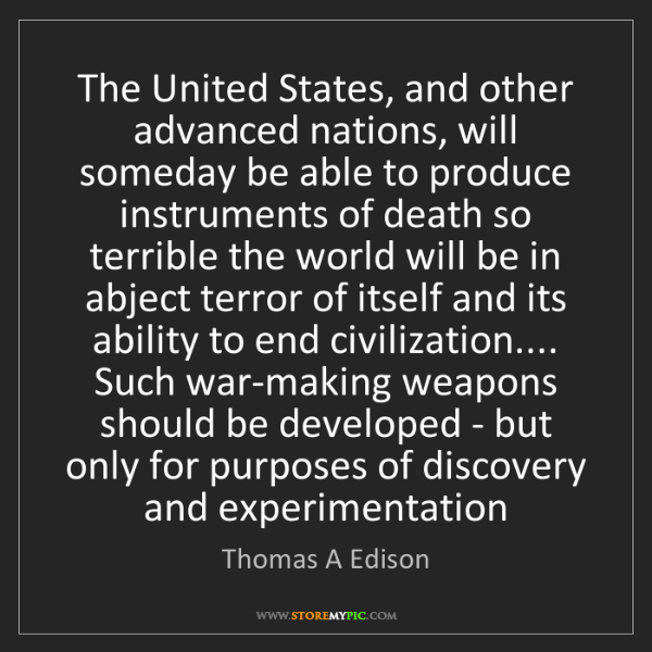 Thomas A Edison: The United States, and other advanced nations, will someday...