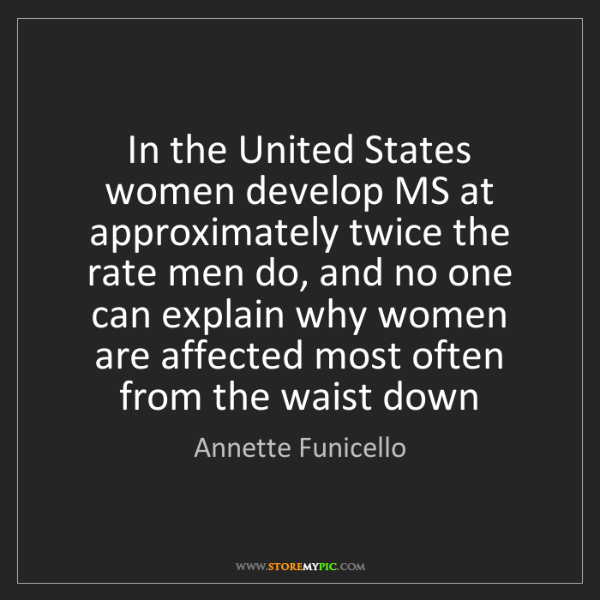 Annette Funicello: In the United States women develop MS at approximately...