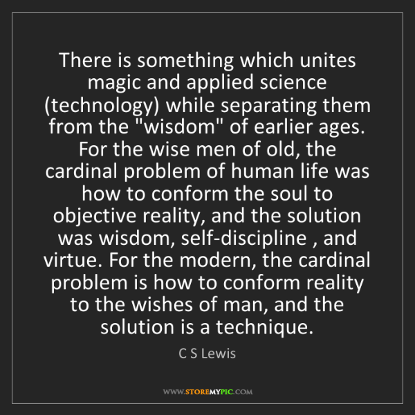 C S Lewis: There is something which unites magic and applied science...