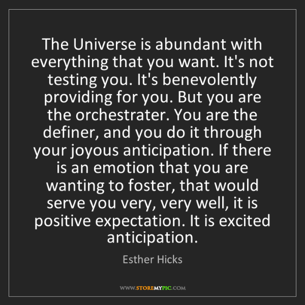 Esther Hicks: The Universe is abundant with everything that you want....
