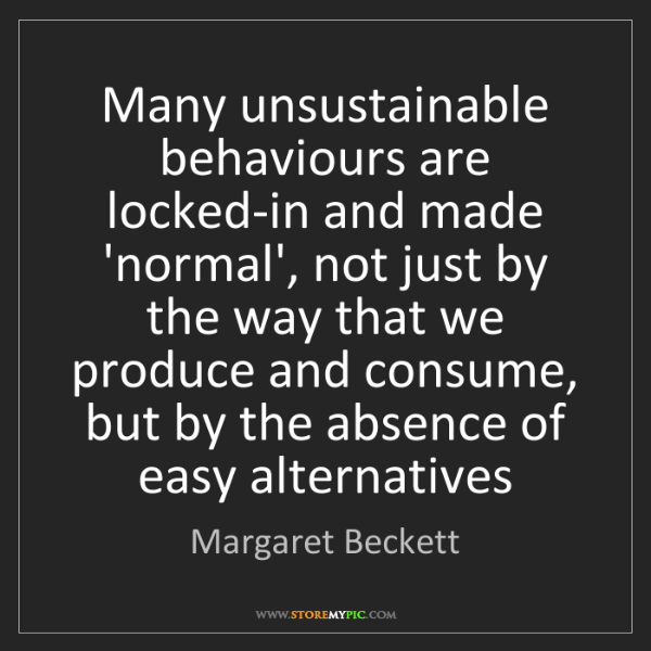 Margaret Beckett: Many unsustainable behaviours are locked-in and made...