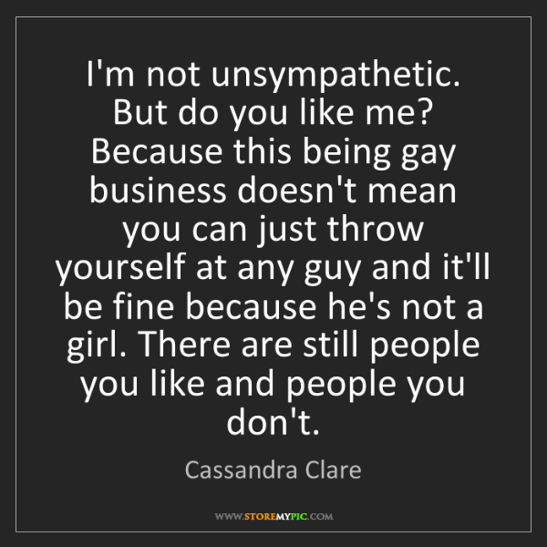 Cassandra Clare: I'm not unsympathetic. But do you like me? Because this...