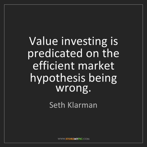 Seth Klarman: Value investing is predicated on the efficient market...
