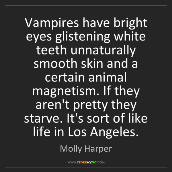 Molly Harper: Vampires have bright eyes glistening white teeth unnaturally...
