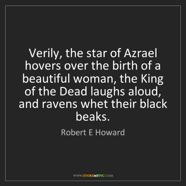 Robert E Howard: Verily, the star of Azrael hovers over the birth of a...