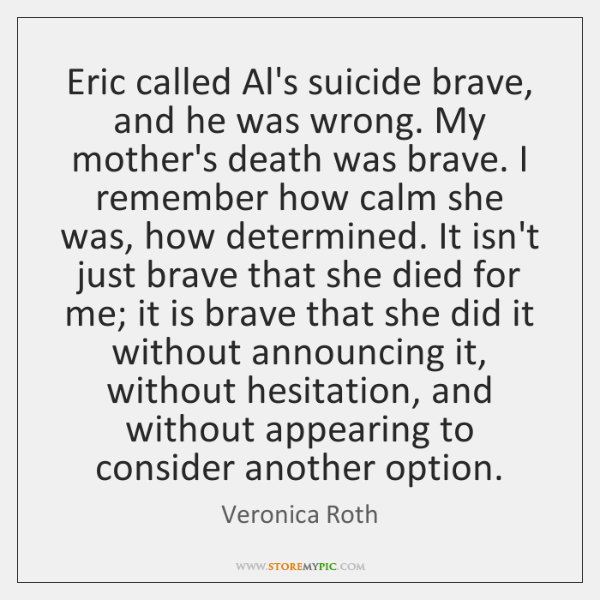 Eric called Al's suicide brave, and he was wrong. My mother's death ...