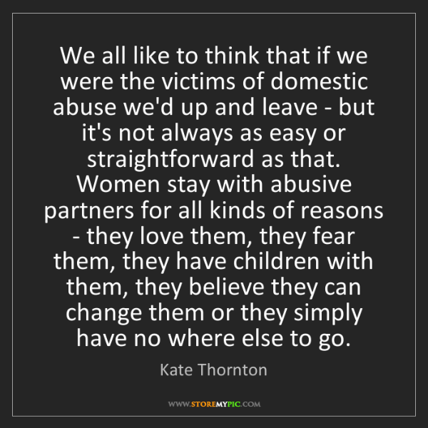Kate Thornton: We all like to think that if we were the victims of domestic...