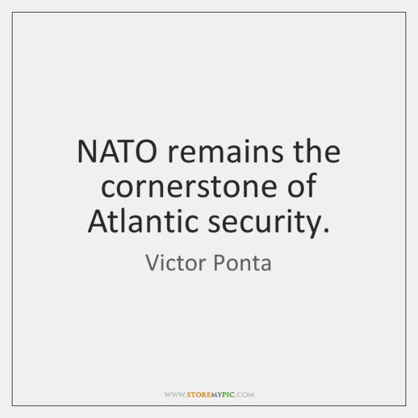 NATO remains the cornerstone of Atlantic security.