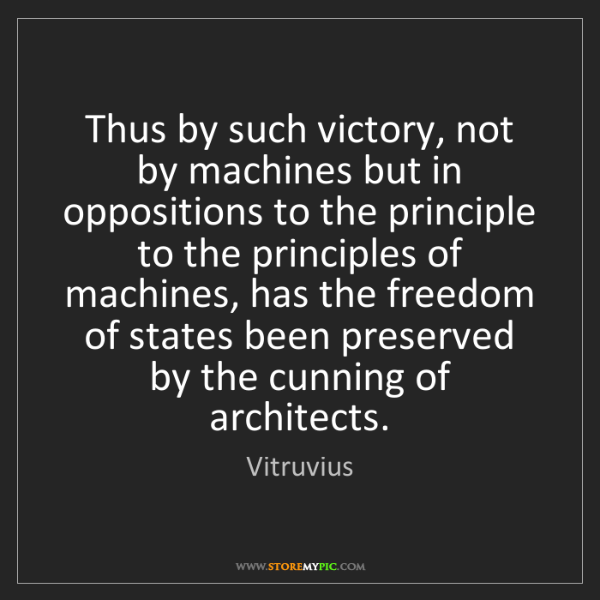 Vitruvius: Thus by such victory, not by machines but in oppositions...