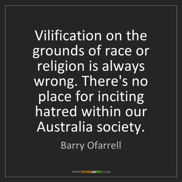 Barry Ofarrell: Vilification on the grounds of race or religion is always...