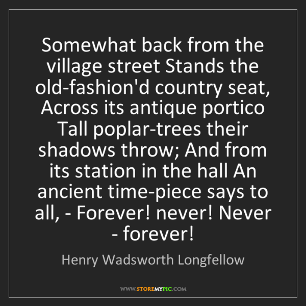Henry Wadsworth Longfellow: Somewhat back from the village street Stands the old-fashion'd...