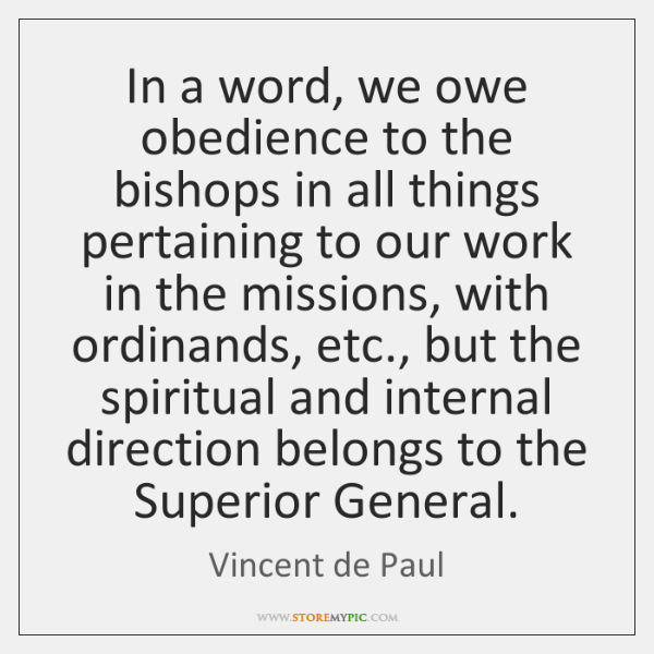 In a word, we owe obedience to the bishops in all things ...