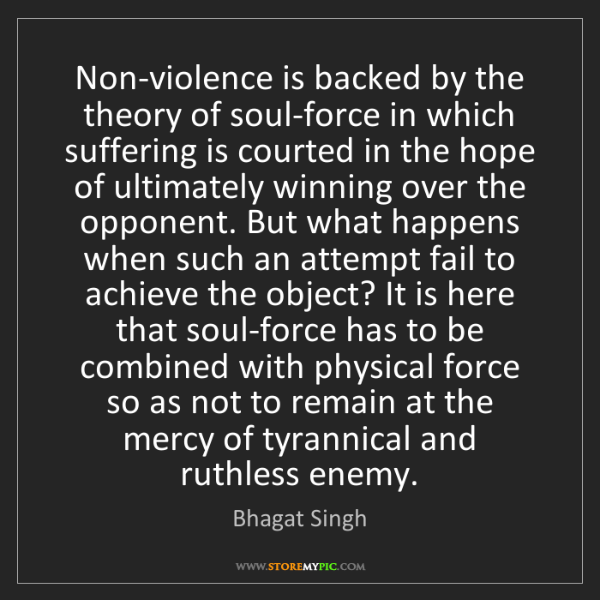 Bhagat Singh: Non-violence is backed by the theory of soul-force in...