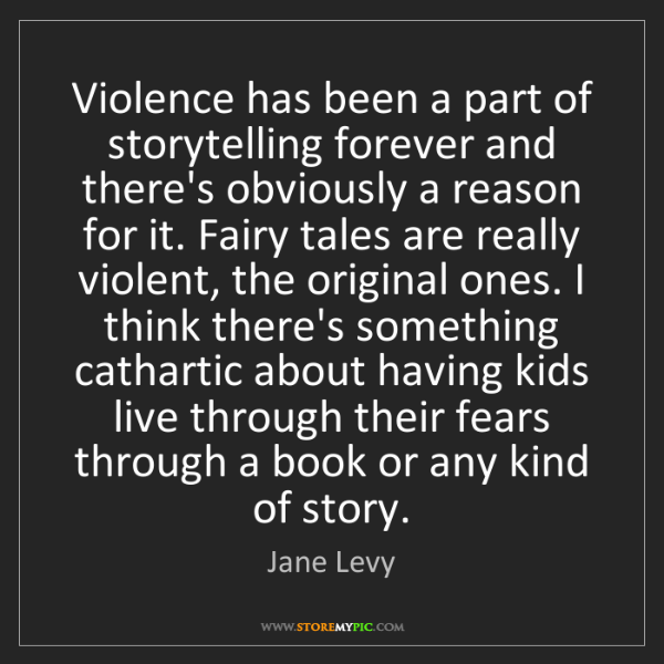 Jane Levy: Violence has been a part of storytelling forever and...