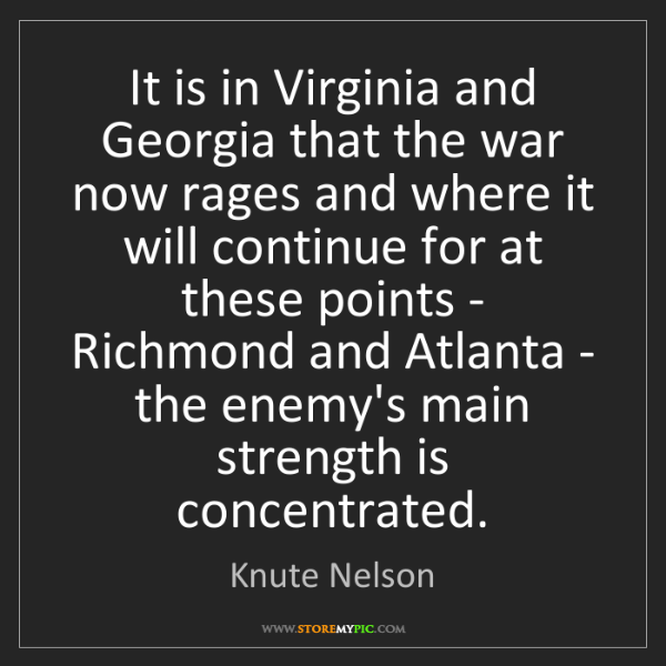 Knute Nelson: It is in Virginia and Georgia that the war now rages...