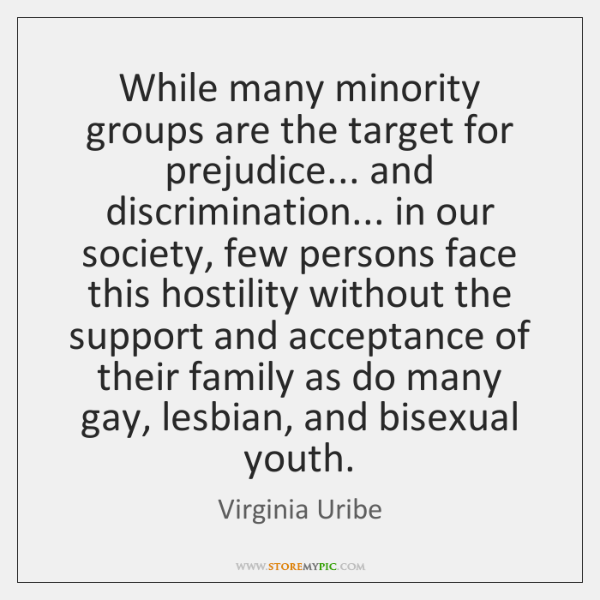 While many minority groups are the target for prejudice... and discrimination... in ...