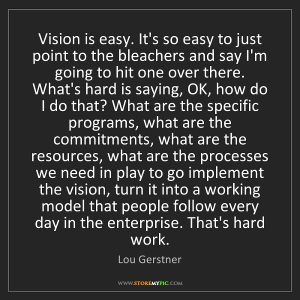 Lou Gerstner: Vision is easy. It's so easy to just point to the bleachers...