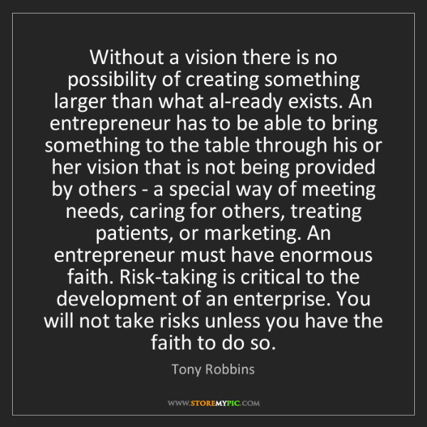 Tony Robbins: Without a vision there is no possibility of creating...