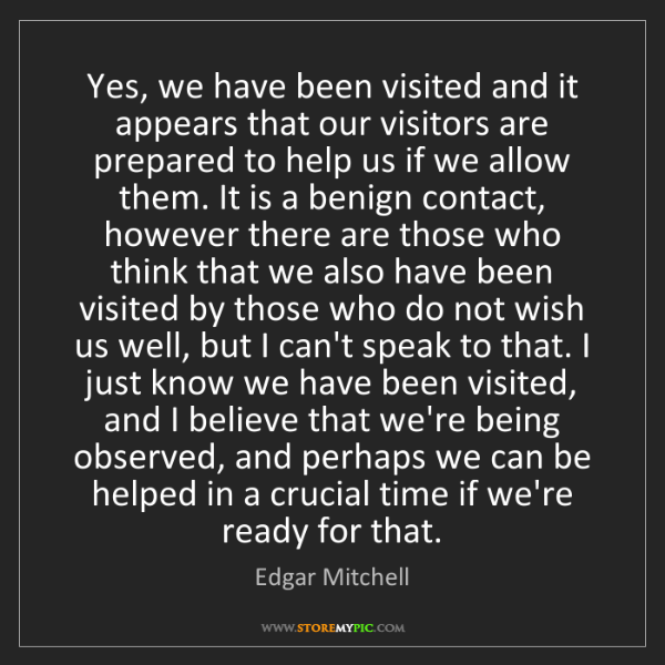 Edgar Mitchell: Yes, we have been visited and it appears that our visitors...