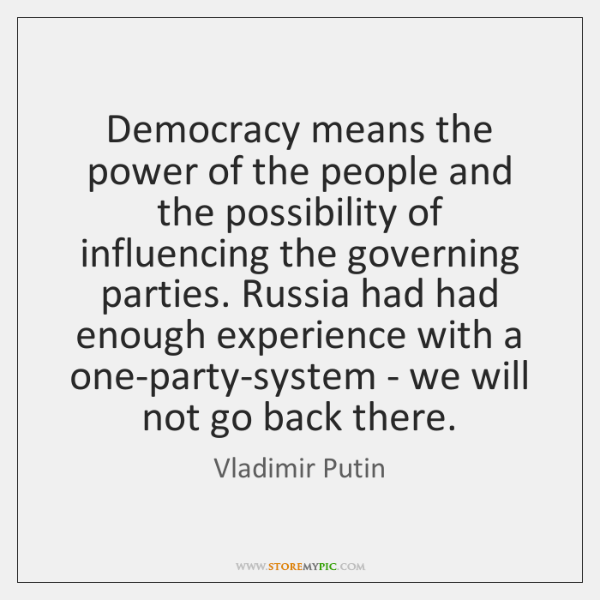 Democracy means the power of the people and the possibility of influencing ...
