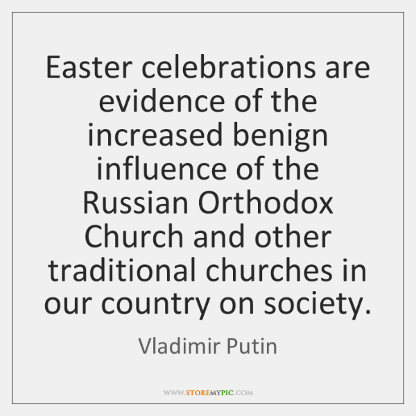 Easter celebrations are evidence of the increased benign influence of the Russian ...