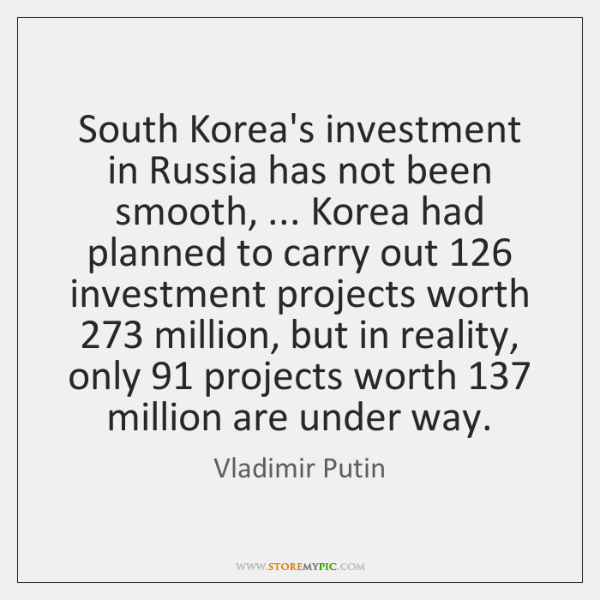 South Korea's investment in Russia has not been smooth, ... Korea had planned ...