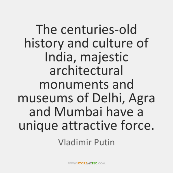 The centuries-old history and culture of India, majestic architectural monuments and museums ...