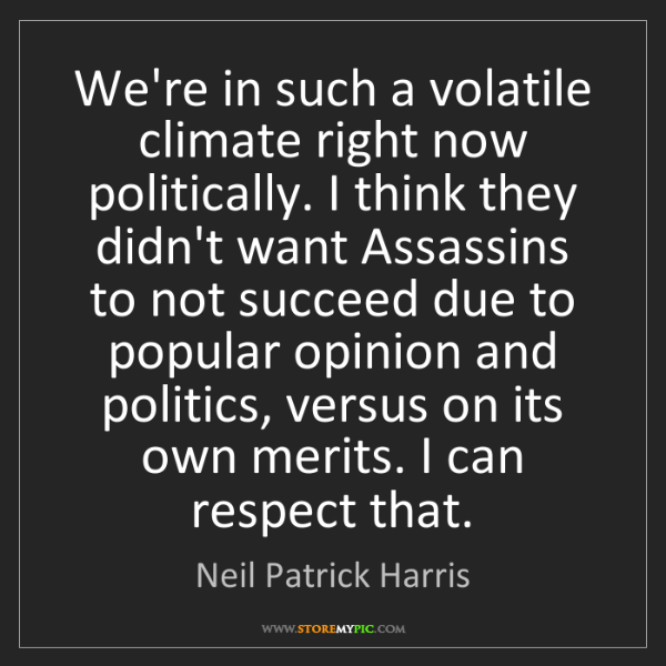 Neil Patrick Harris: We're in such a volatile climate right now politically....