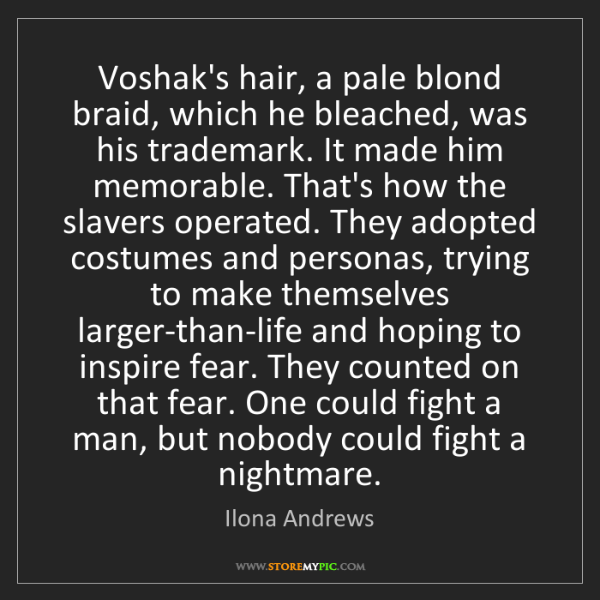 Ilona Andrews: Voshak's hair, a pale blond braid, which he bleached,...