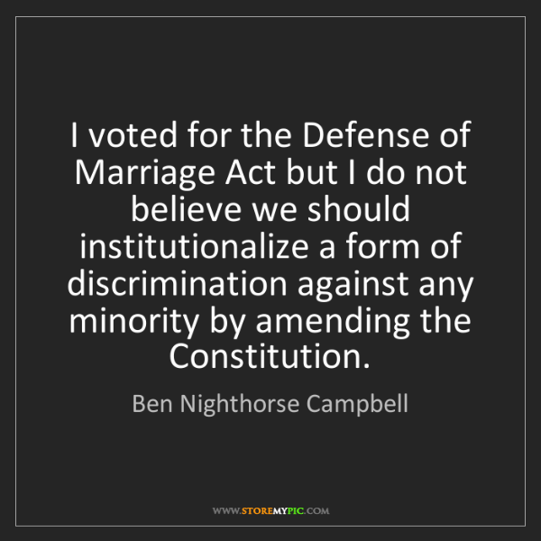 Ben Nighthorse Campbell: I voted for the Defense of Marriage Act but I do not...