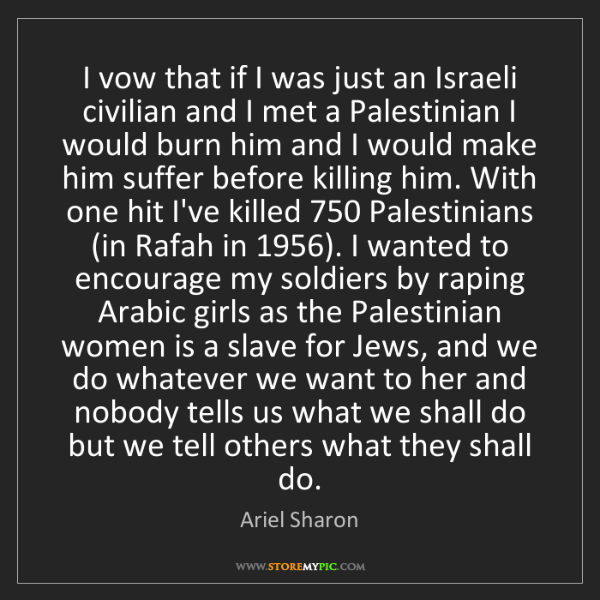 Ariel Sharon: I vow that if I was just an Israeli civilian and I met...