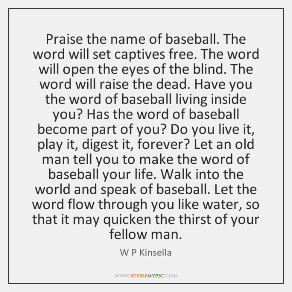 Praise the name of baseball. The word will set captives free. The ...