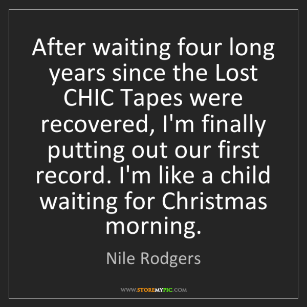 Nile Rodgers: After waiting four long years since the Lost CHIC Tapes...