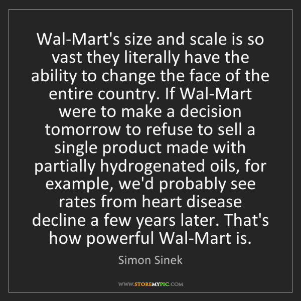 Simon Sinek: Wal-Mart's size and scale is so vast they literally have...