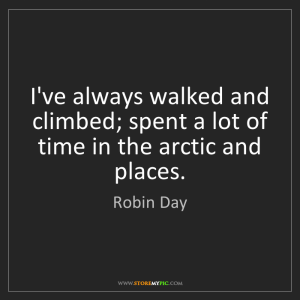 Robin Day: I've always walked and climbed; spent a lot of time in...