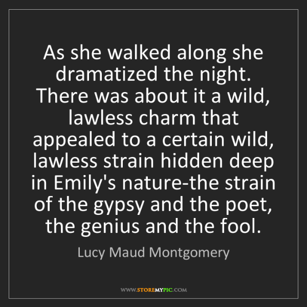 Lucy Maud Montgomery: As she walked along she dramatized the night. There was...