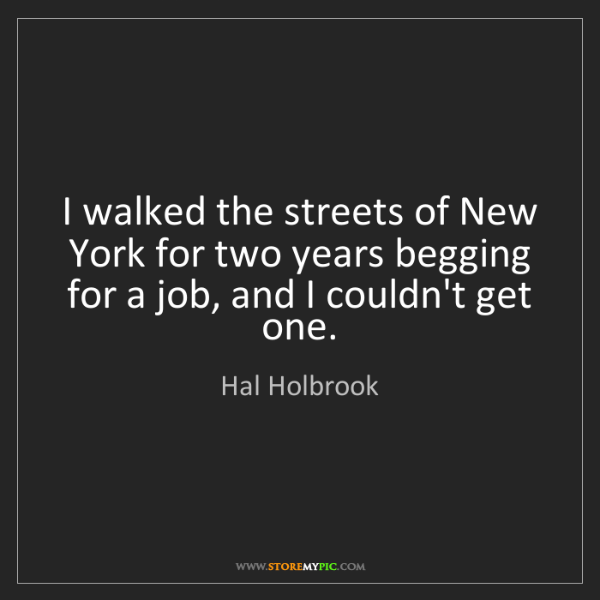 Hal Holbrook: I walked the streets of New York for two years begging...