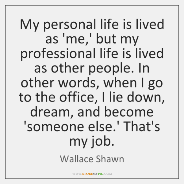 My Personal Life Is Lived As 'me' But My Professional Life Interesting Professional Quotes