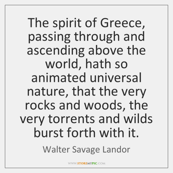 The spirit of Greece, passing through and ascending above the world, hath ...