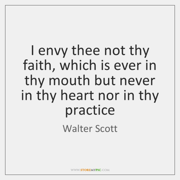 I envy thee not thy faith, which is ever in thy mouth ...