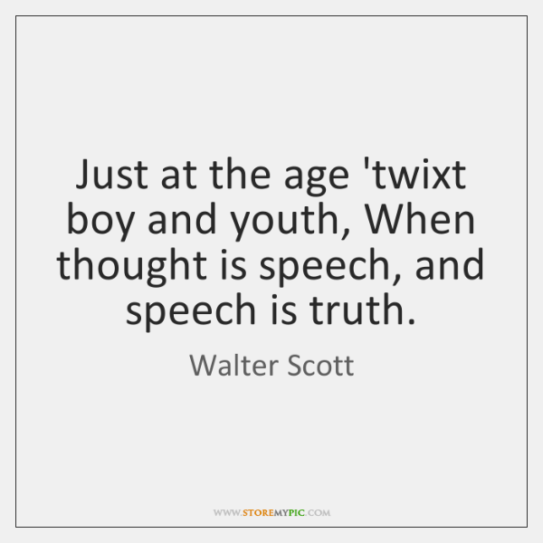 Just at the age 'twixt boy and youth, When thought is speech, ...