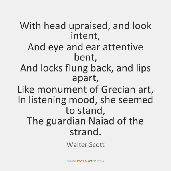 With head upraised, and look intent,   And eye and ear attentive bent,   ...