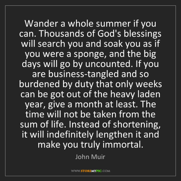 John Muir: Wander a whole summer if you can. Thousands of God's...