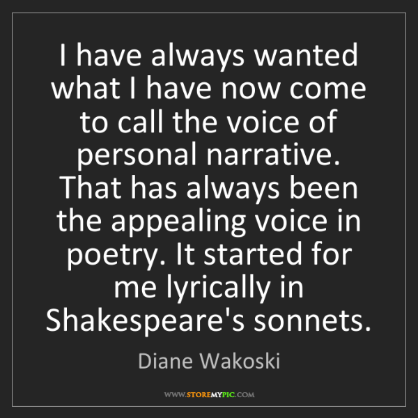 Diane Wakoski: I have always wanted what I have now come to call the...
