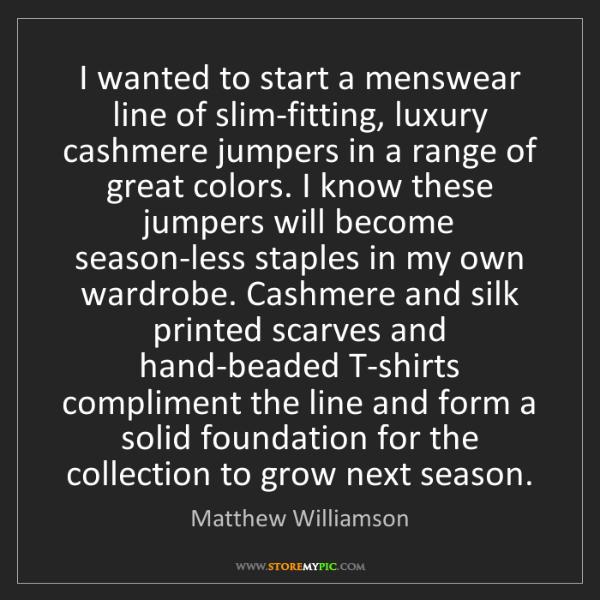 Matthew Williamson: I wanted to start a menswear line of slim-fitting, luxury...