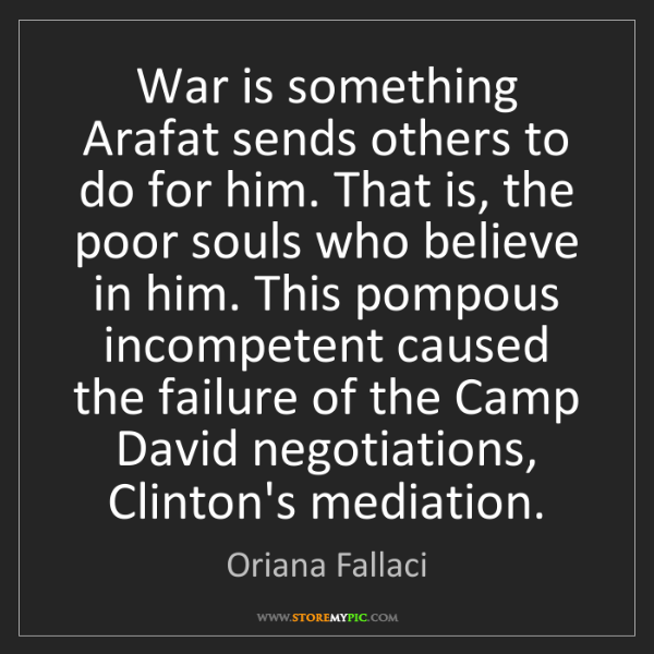 Oriana Fallaci: War is something Arafat sends others to do for him. That...