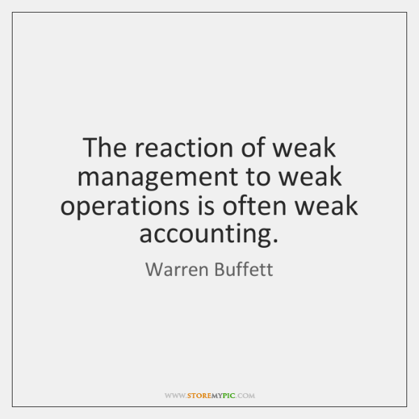 The reaction of weak management to weak operations is often weak accounting.