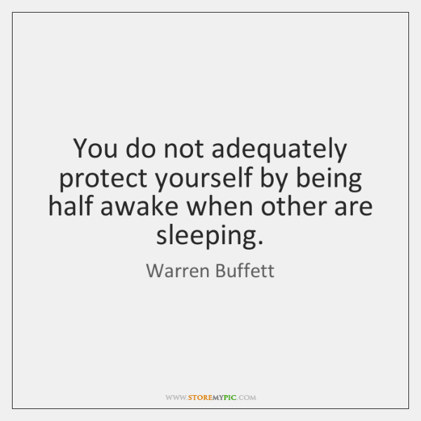 You do not adequately protect yourself by being half awake when other ...