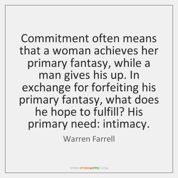 Commitment often means that a woman achieves her primary fantasy, while a ...